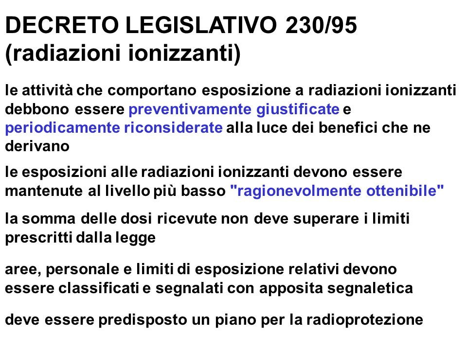 DECRETO LEGISLATIVO 230/95 (radiazioni ionizzanti) le attività che comportano esposizione a radiazioni ionizzanti debbono essere preventivamente giust