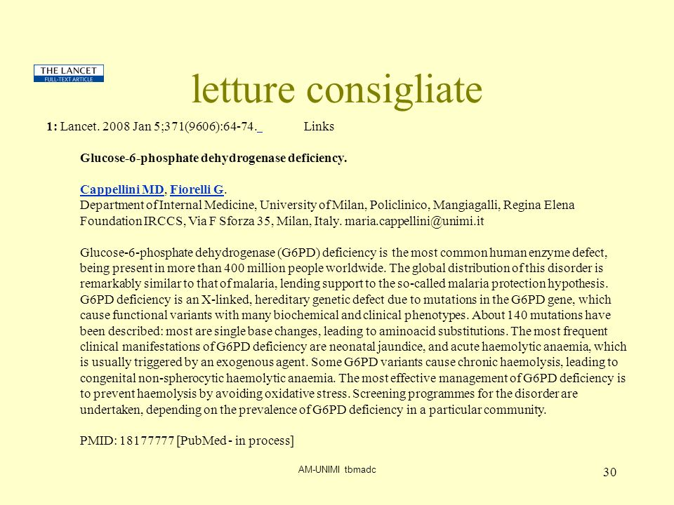 AM-UNIMI tbmadc 30 letture consigliate 1: Lancet. 2008 Jan 5;371(9606):64-74. Links Glucose-6-phosphate dehydrogenase deficiency. Cappellini MDCappell