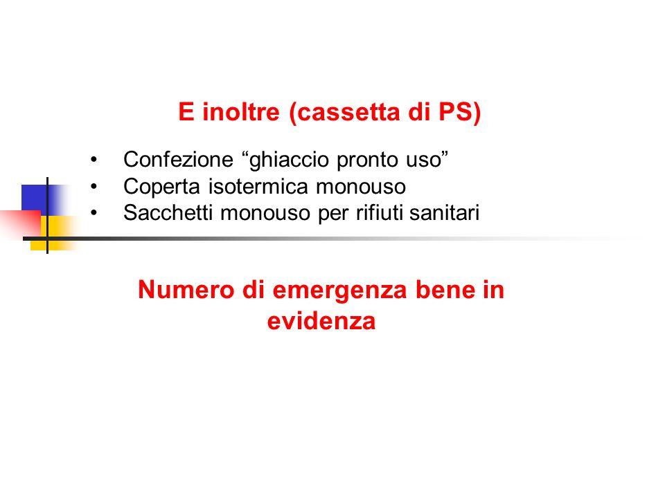 E inoltre (cassetta di PS) Confezione ghiaccio pronto uso Coperta isotermica monouso Sacchetti monouso per rifiuti sanitari Numero di emergenza bene in evidenza