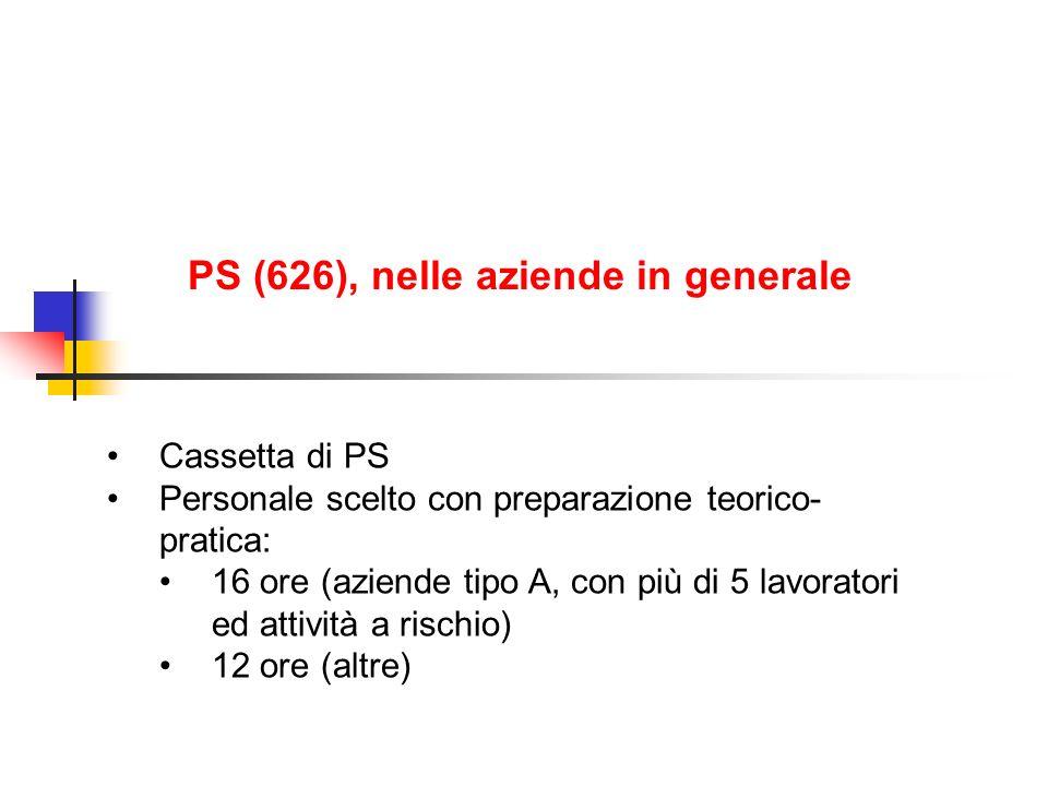 PS (626), nelle aziende in generale Cassetta di PS Personale scelto con preparazione teorico- pratica: 16 ore (aziende tipo A, con più di 5 lavoratori
