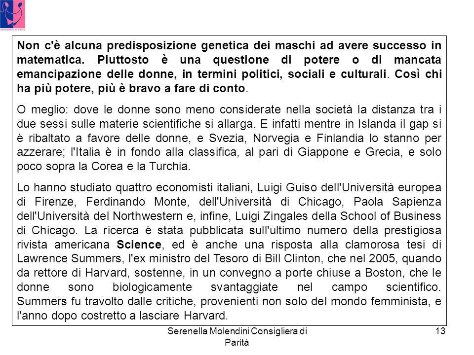 Serenella Molendini Consigliera di Parità 13 Non c è alcuna predisposizione genetica dei maschi ad avere successo in matematica.