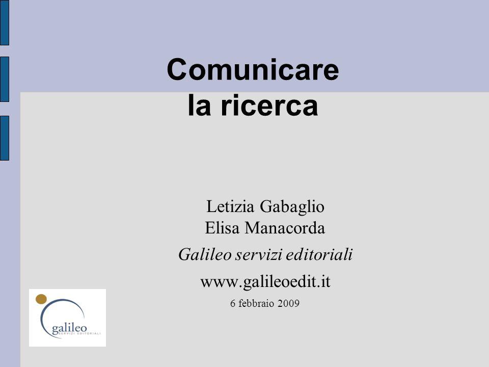 Comunicare la ricerca Letizia Gabaglio Elisa Manacorda Galileo servizi editoriali www.galileoedit.it 6 febbraio 2009
