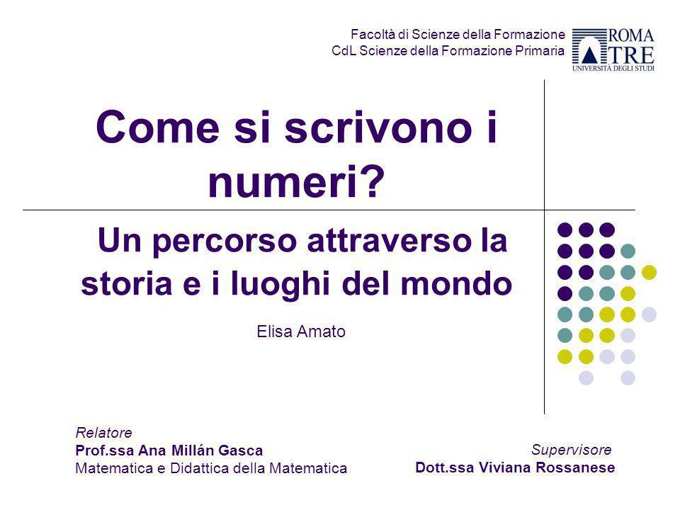 Come si scrivono i numeri? Un percorso attraverso la storia e i luoghi del mondo Elisa Amato Facoltà di Scienze della Formazione CdL Scienze della For