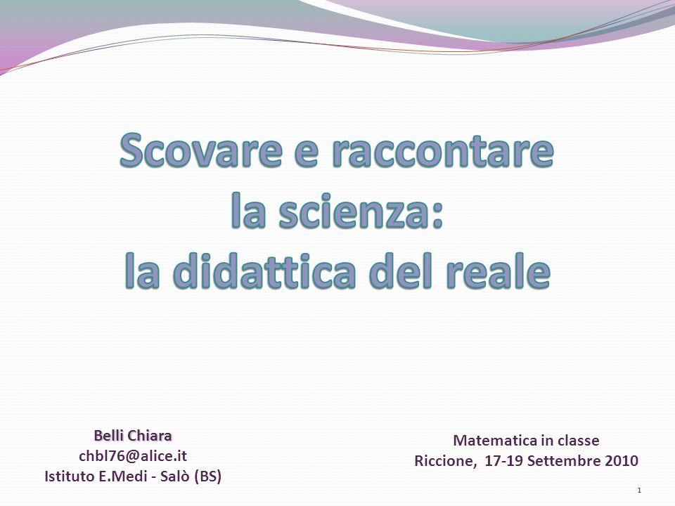 1 Matematica in classe Riccione, 17-19 Settembre 2010 Belli Chiara chbl76@alice.it Istituto E.Medi - Salò (BS)