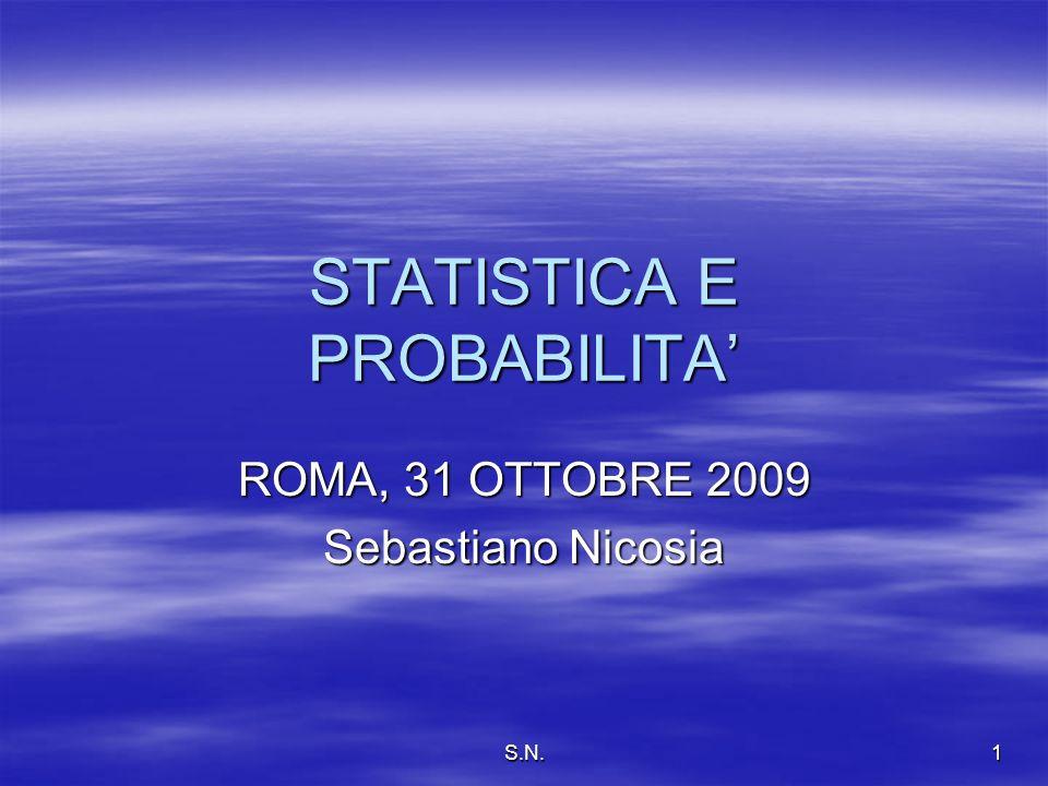 S.N.1 STATISTICA E PROBABILITA ROMA, 31 OTTOBRE 2009 Sebastiano Nicosia