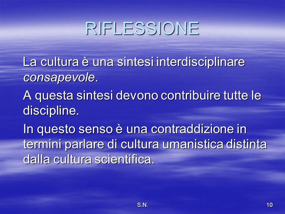 S.N.10 RIFLESSIONE La cultura è una sintesi interdisciplinare consapevole.