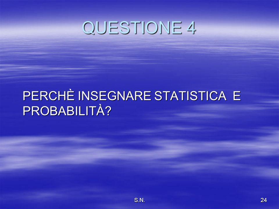 S.N.24 QUESTIONE 4 PERCHÈ INSEGNARE STATISTICA E PROBABILITÀ?