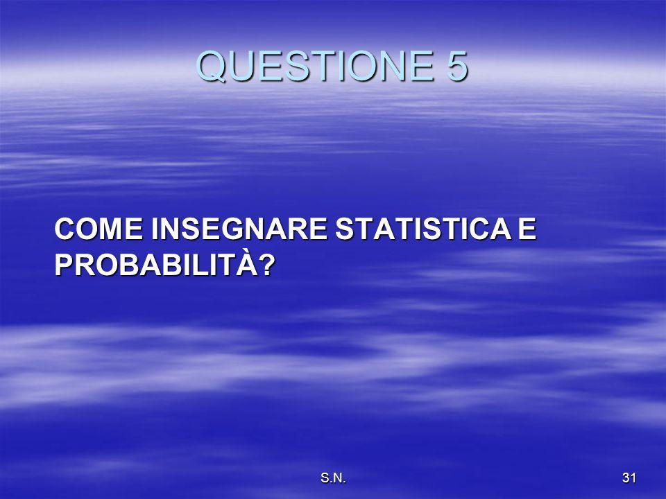 S.N.31 QUESTIONE 5 COME INSEGNARE STATISTICA E PROBABILITÀ