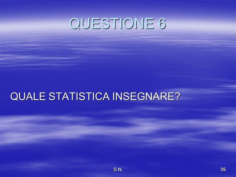 S.N.35 QUESTIONE 6 QUALE STATISTICA INSEGNARE?