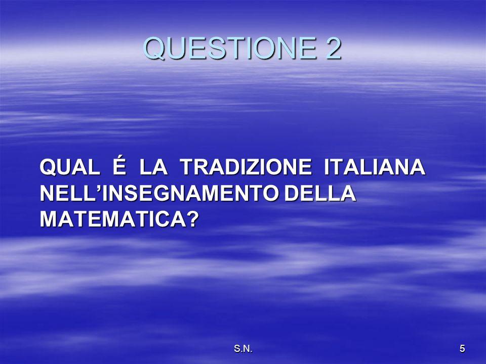 S.N.5 QUESTIONE 2 QUAL É LA TRADIZIONE ITALIANA NELLINSEGNAMENTO DELLA MATEMATICA