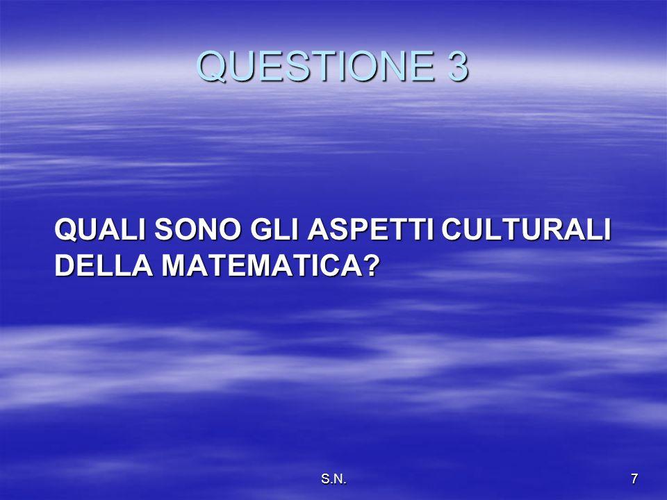S.N.7 QUESTIONE 3 QUALI SONO GLI ASPETTI CULTURALI DELLA MATEMATICA?
