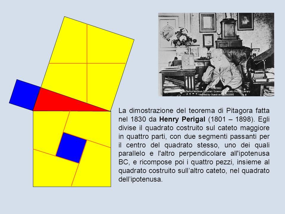 Henry Perigal fotografato alletà di 96 anni, nel 1897 La dimostrazione del teorema di Pitagora fatta nel 1830 da Henry Perigal (1801 – 1898). Egli div