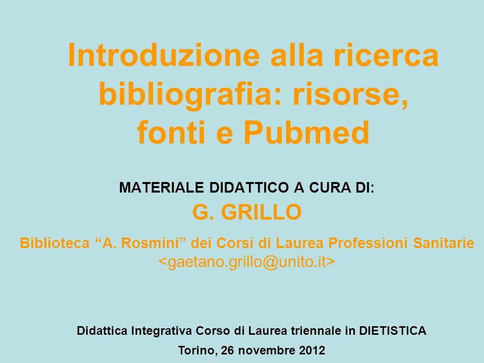 Introduzione alla ricerca bibliografia: risorse, fonti e Pubmed MATERIALE DIDATTICO A CURA DI: G. GRILLO Biblioteca A. Rosmini dei Corsi di Laurea Pro