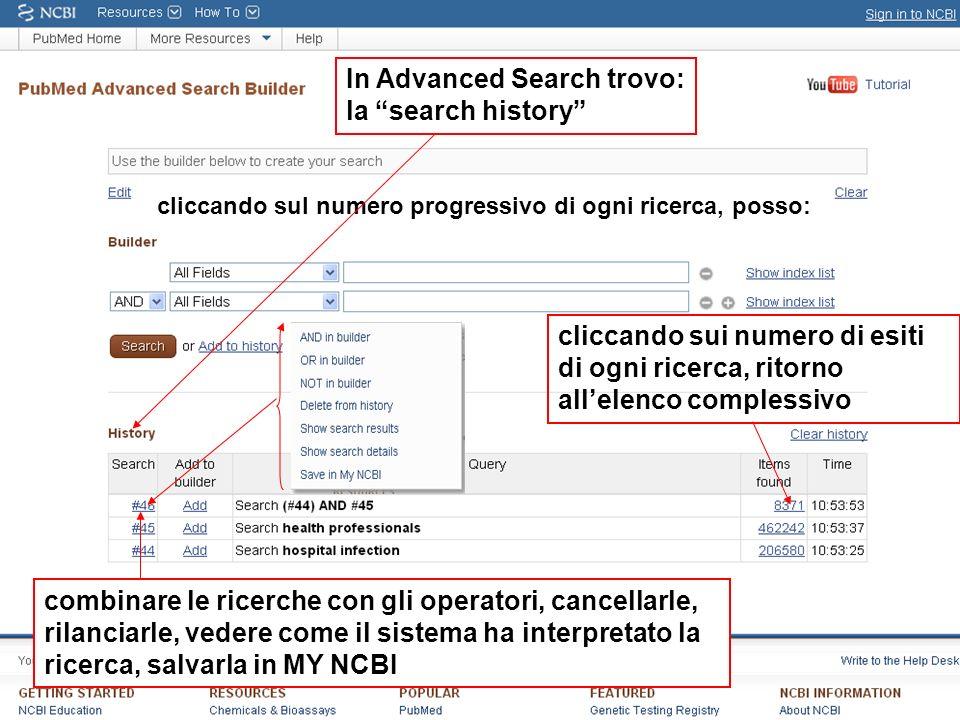 In Advanced Search trovo: la search history cliccando sul numero progressivo di ogni ricerca, posso: combinare le ricerche con gli operatori, cancella