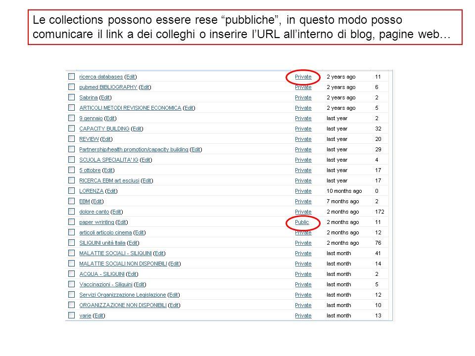 Le collections possono essere rese pubbliche, in questo modo posso comunicare il link a dei colleghi o inserire lURL allinterno di blog, pagine web…