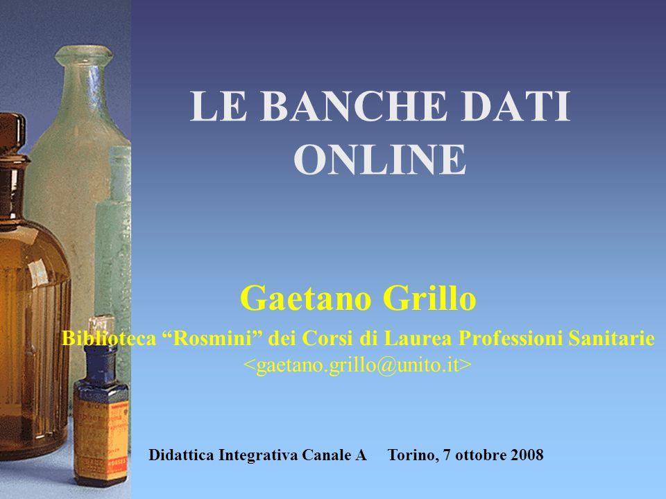 LE BANCHE DATI ONLINE Gaetano Grillo Biblioteca Rosmini dei Corsi di Laurea Professioni Sanitarie Didattica Integrativa Canale A Torino, 7 ottobre 200