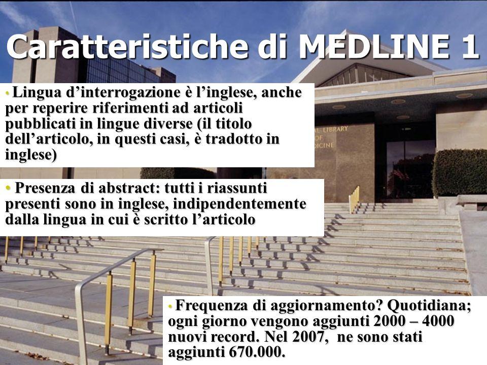 Caratteristiche di MEDLINE 1 Lingua dinterrogazione è linglese, anche per reperire riferimenti ad articoli pubblicati in lingue diverse (il titolo del