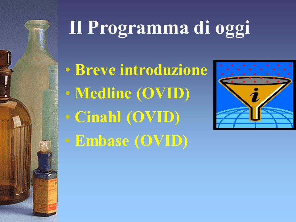 Breve introduzione Medline (OVID) Cinahl (OVID) Embase (OVID) Il Programma di oggi