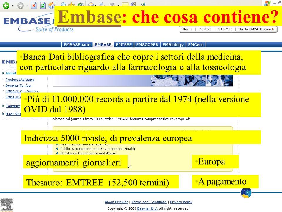 EmbaseEmbase: che cosa contiene? Banca Dati bibliografica che copre i settori della medicina, con particolare riguardo alla farmacologia e alla tossic