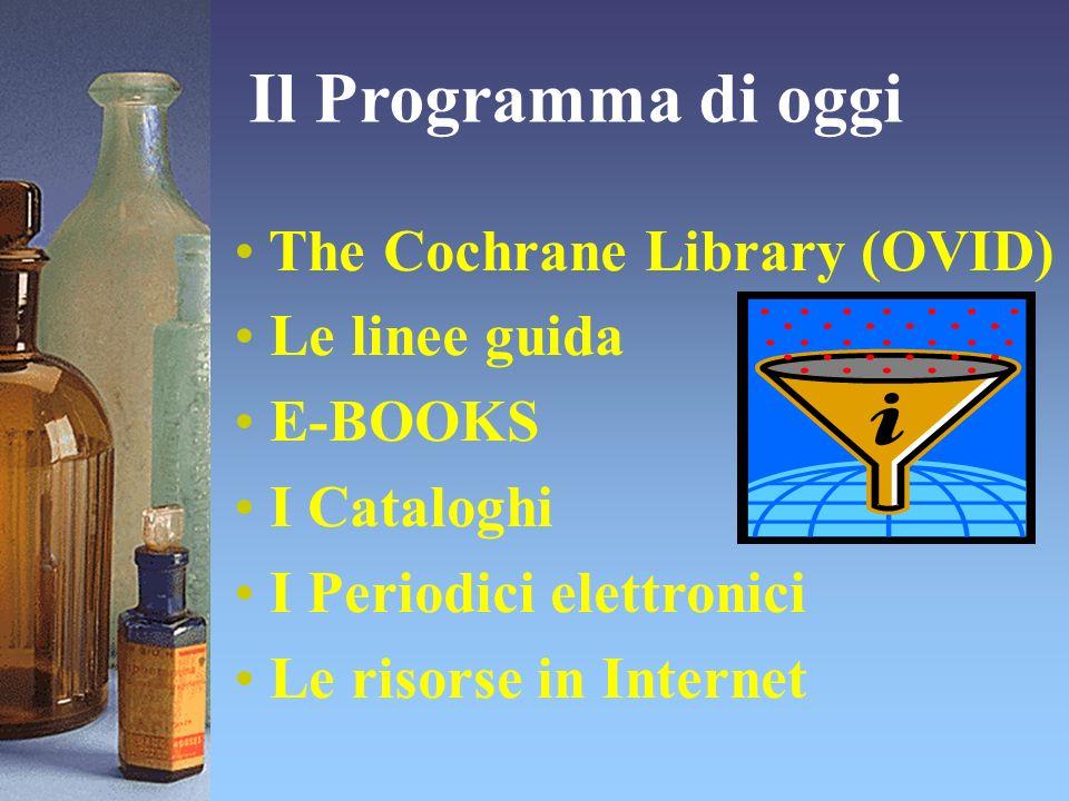 The Cochrane Library (OVID) Le linee guida E-BOOKS I Cataloghi I Periodici elettronici Le risorse in Internet Il Programma di oggi