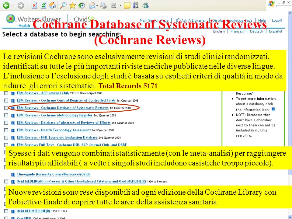 Cochrane Database of Systematic Reviews (Cochrane Reviews) Le revisioni Cochrane sono esclusivamente revisioni di studi clinici randomizzati, identifi