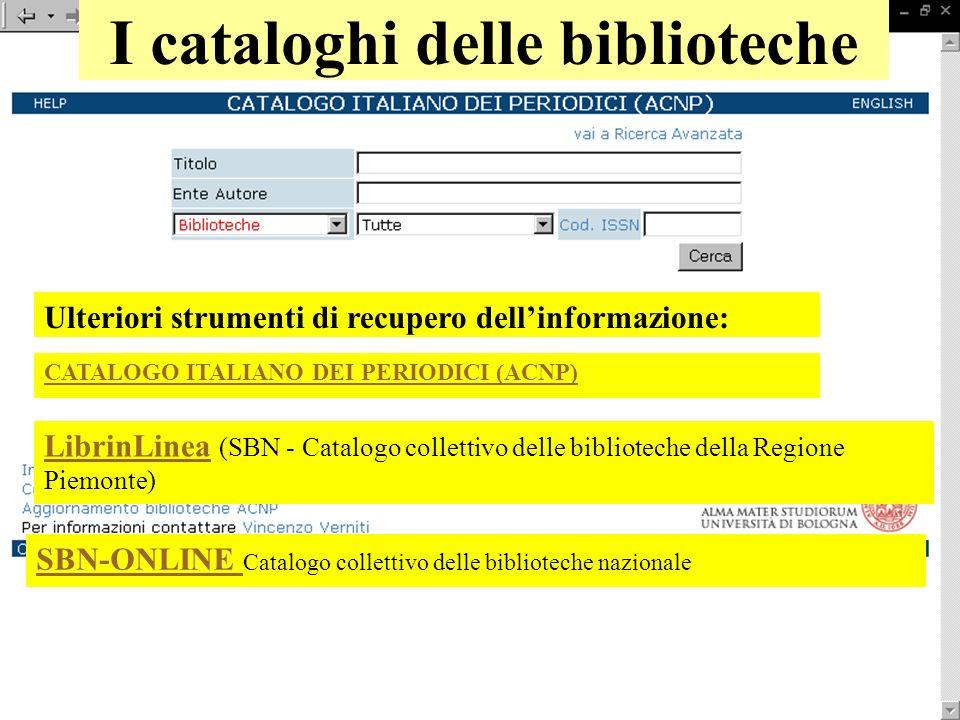 I cataloghi delle biblioteche Ulteriori strumenti di recupero dellinformazione: CATALOGO ITALIANO DEI PERIODICI (ACNP) LibrinLineaLibrinLinea (SBN - C
