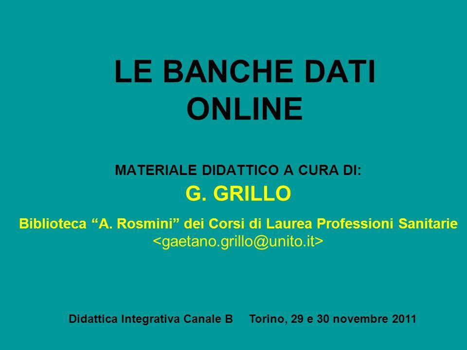 LE BANCHE DATI ONLINE MATERIALE DIDATTICO A CURA DI: G. GRILLO Biblioteca A. Rosmini dei Corsi di Laurea Professioni Sanitarie Didattica Integrativa C