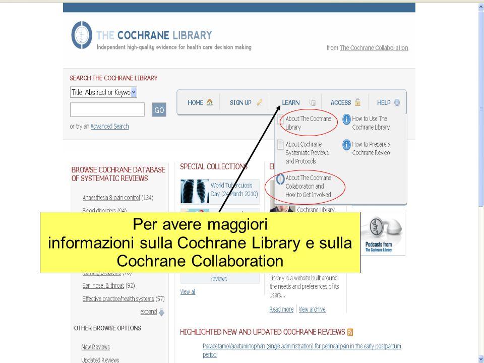 Per avere maggiori informazioni sulla Cochrane Library e sulla Cochrane Collaboration