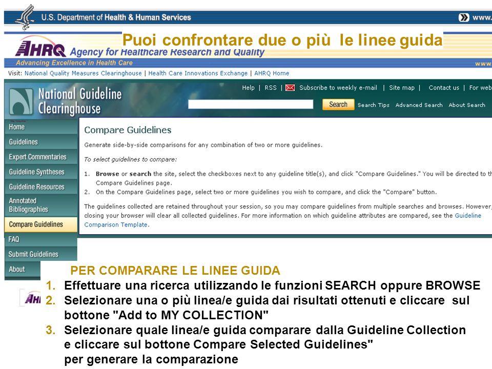 Puoi confrontare due o più le linee guida PER COMPARARE LE LINEE GUIDA 1.Effettuare una ricerca utilizzando le funzioni SEARCH oppure BROWSE 2.Selezio