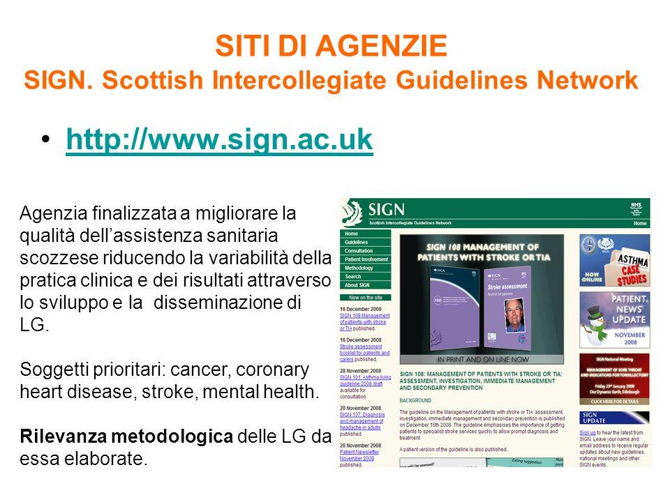 SITI DI AGENZIE SIGN. Scottish Intercollegiate Guidelines Network http://www.sign.ac.uk Agenzia finalizzata a migliorare la qualità dellassistenza san