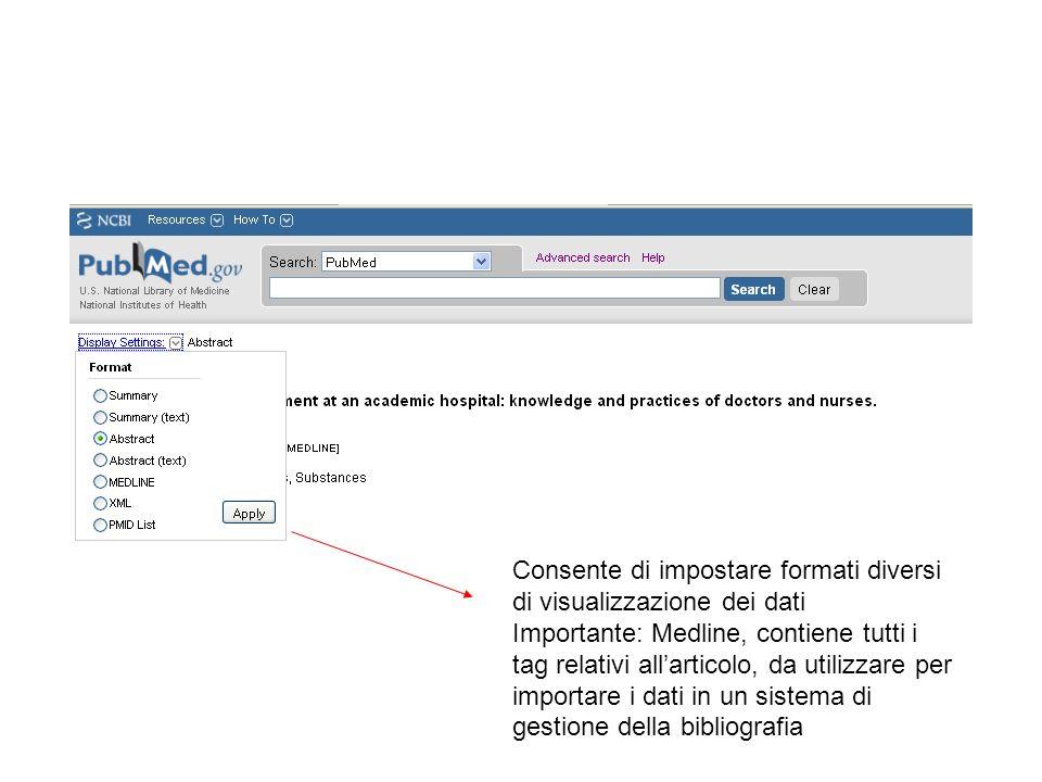 Consente di impostare formati diversi di visualizzazione dei dati Importante: Medline, contiene tutti i tag relativi allarticolo, da utilizzare per im