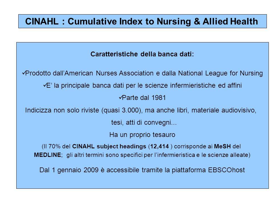 CINAHL : Cumulative Index to Nursing & Allied Health Caratteristiche della banca dati: Prodotto dallAmerican Nurses Association e dalla National Leagu