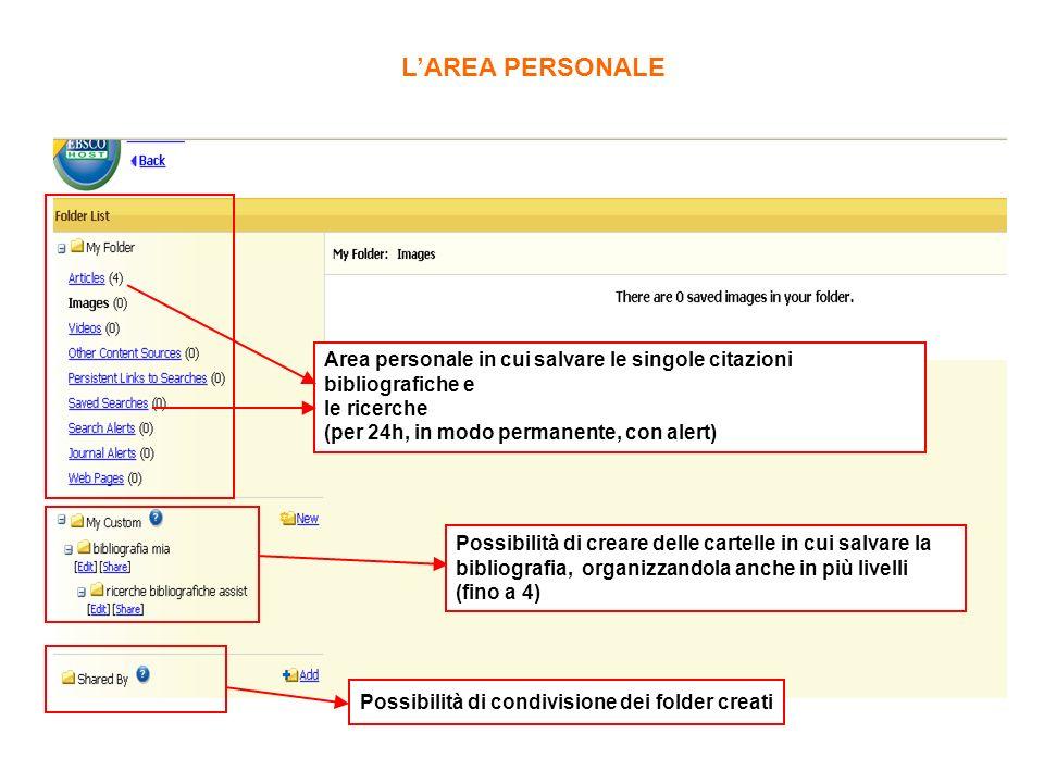 LAREA PERSONALE Area personale in cui salvare le singole citazioni bibliografiche e le ricerche (per 24h, in modo permanente, con alert) Possibilità d