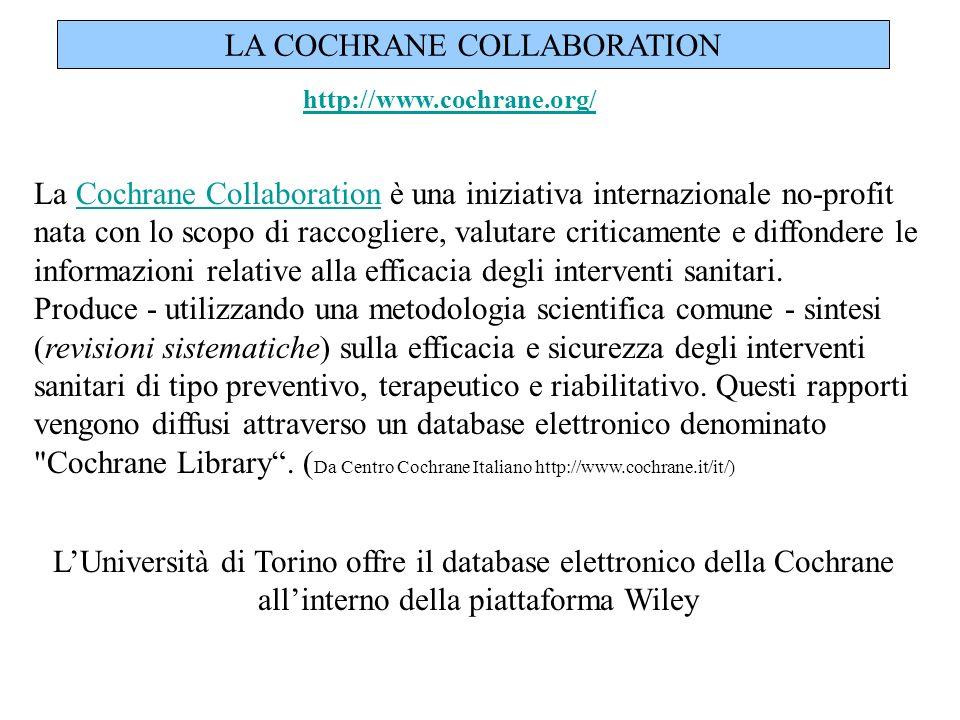 http://www.cochrane.org/ LA COCHRANE COLLABORATION La Cochrane Collaboration è una iniziativa internazionale no-profit nata con lo scopo di raccoglier