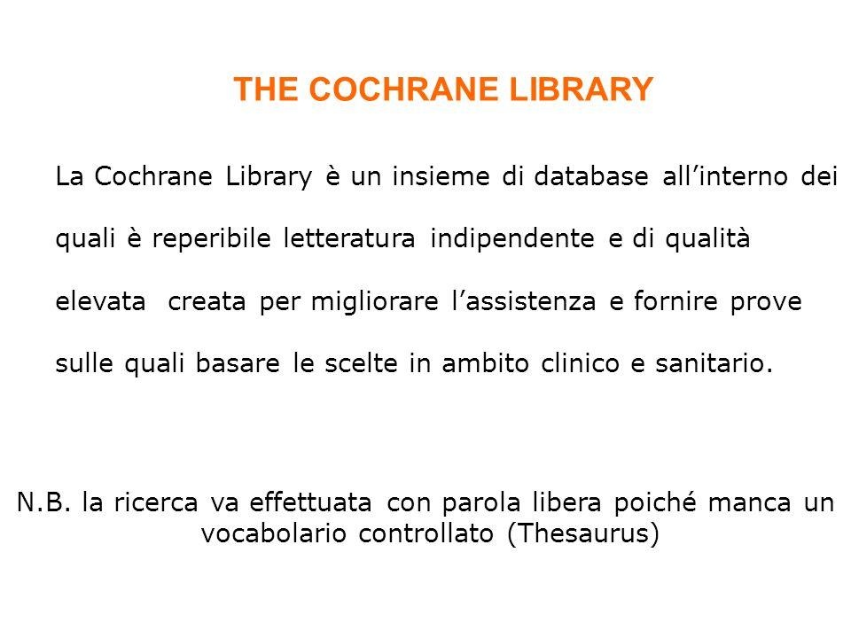 La Cochrane Library è un insieme di database allinterno dei quali è reperibile letteratura indipendente e di qualità elevata creata per migliorare las