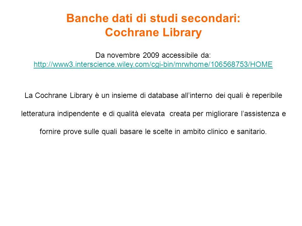 Banche dati di studi secondari: Cochrane Library Da novembre 2009 accessibile da: http://www3.interscience.wiley.com/cgi-bin/mrwhome/106568753/HOME La