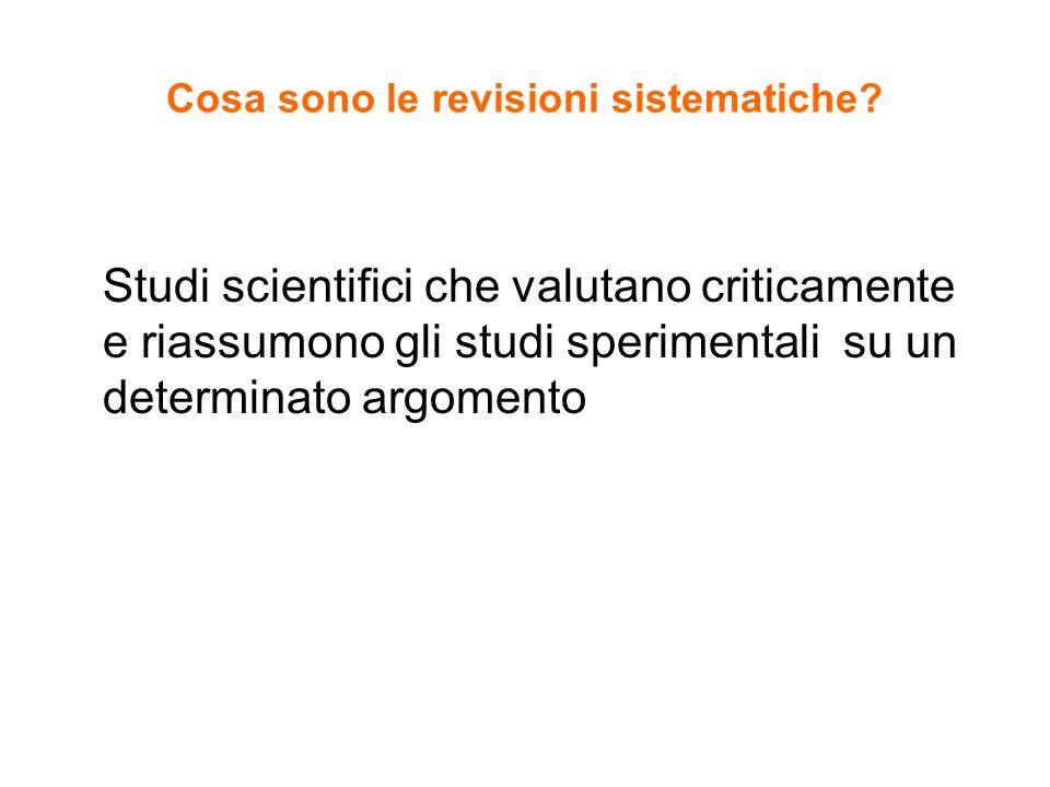 Cosa sono le revisioni sistematiche? Studi scientifici che valutano criticamente e riassumono gli studi sperimentali su un determinato argomento