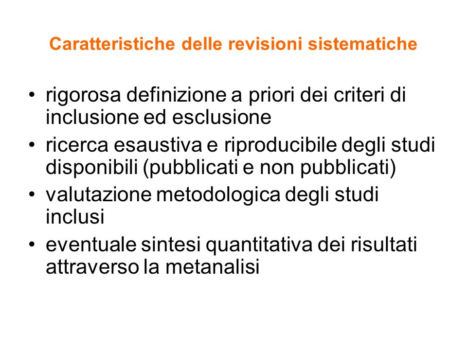 Caratteristiche delle revisioni sistematiche rigorosa definizione a priori dei criteri di inclusione ed esclusione ricerca esaustiva e riproducibile d