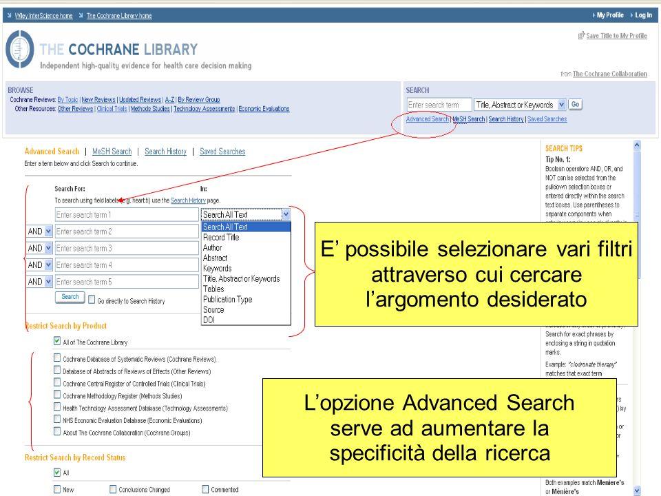 Lopzione Advanced Search serve ad aumentare la specificità della ricerca E possibile selezionare vari filtri attraverso cui cercare largomento desider