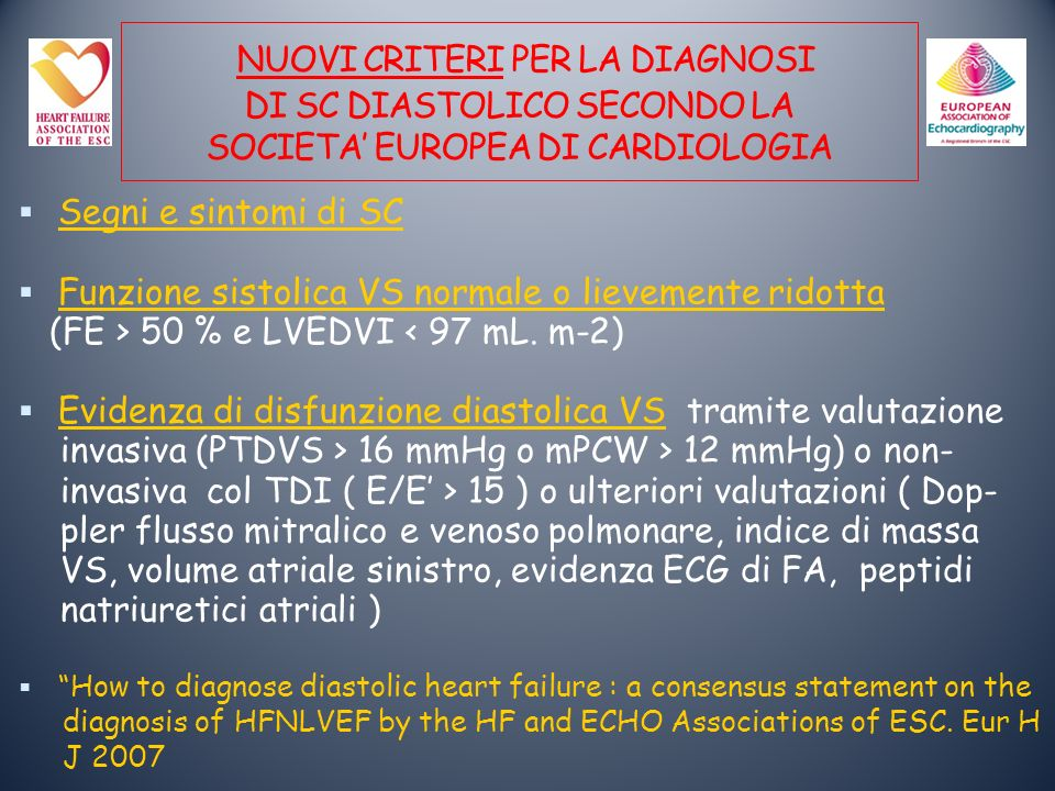 NUOVI CRITERI PER LA DIAGNOSI DI SC DIASTOLICO SECONDO LA SOCIETA EUROPEA DI CARDIOLOGIA Segni e sintomi di SC Funzione sistolica VS normale o lievemente ridotta (FE > 50 % e LVEDVI < 97 mL.
