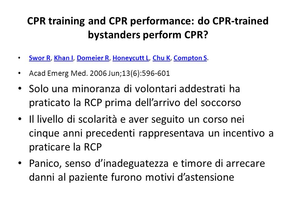 CPR training and CPR performance: do CPR-trained bystanders perform CPR? Swor R, Khan I, Domeier R, Honeycutt L, Chu K, Compton S. Swor RKhan IDomeier