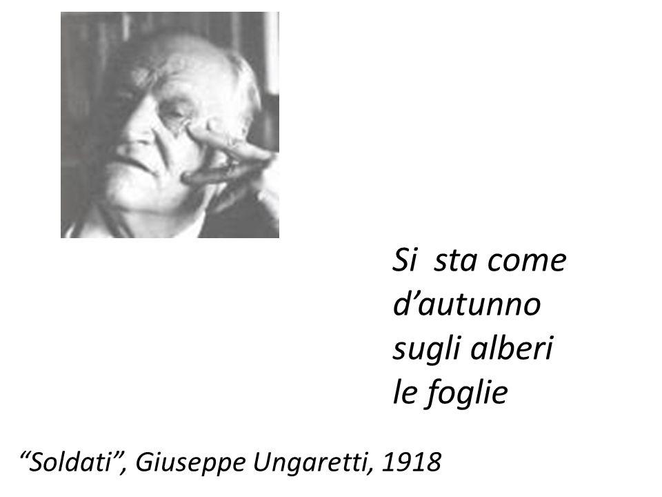 Soldati, Giuseppe Ungaretti, 1918 Si sta come dautunno sugli alberi le foglie