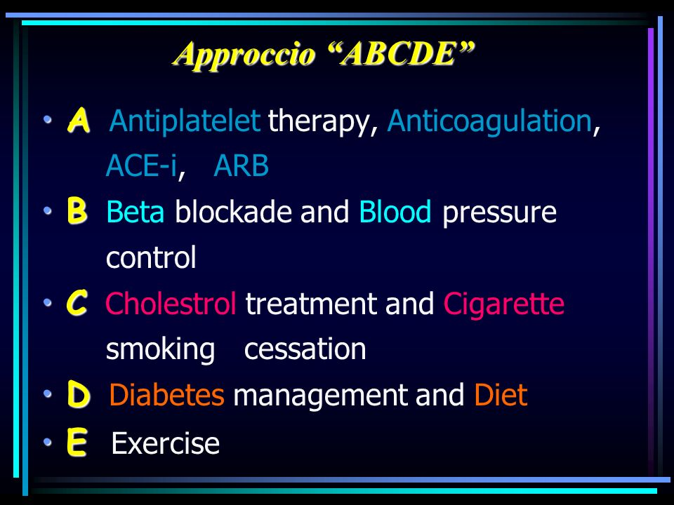Approccio ABCDE AA Antiplatelet therapy, Anticoagulation, ACE-i, ARB BB Beta blockade and Blood pressure control CC Cholestrol treatment and Cigarette