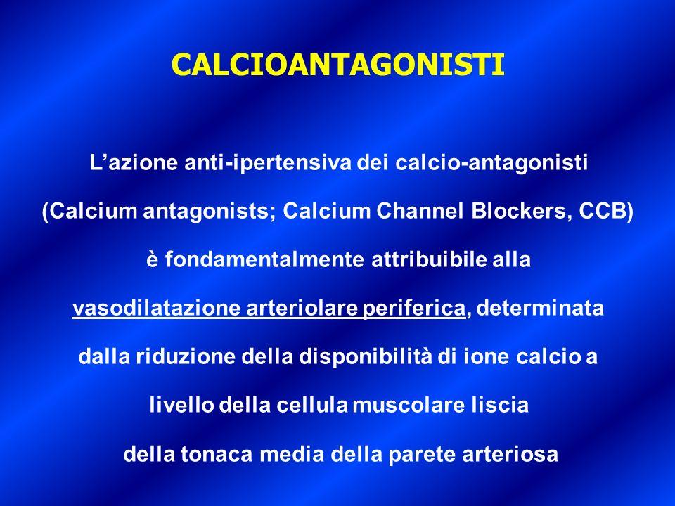 CALCIOANTAGONISTI Lazione anti-ipertensiva dei calcio-antagonisti (Calcium antagonists; Calcium Channel Blockers, CCB) è fondamentalmente attribuibile