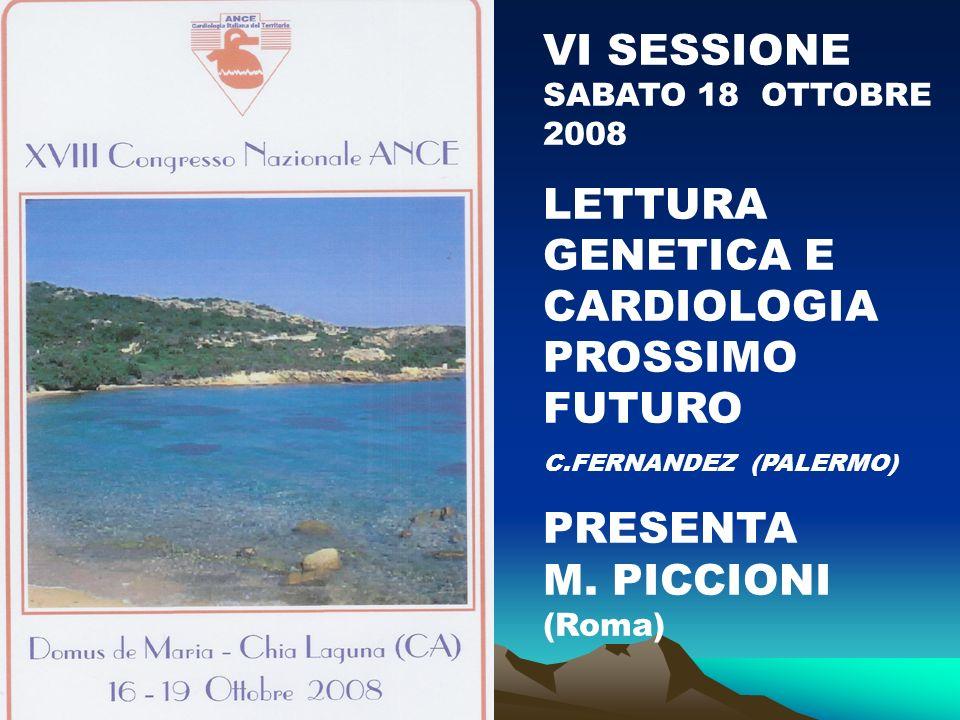 VI SESSIONE SABATO 18 OTTOBRE 2008 LETTURA GENETICA E CARDIOLOGIA PROSSIMO FUTURO C.FERNANDEZ (PALERMO) PRESENTA M.
