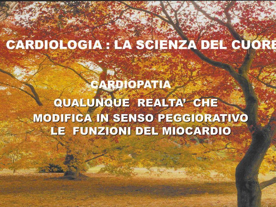 QUALUNQUE REALTA CHE MODIFICA IN SENSO PEGGIORATIVO LE FUNZIONI DEL MIOCARDIO CARDIOLOGIA : LA SCIENZA DEL CUORE CARDIOPATIA