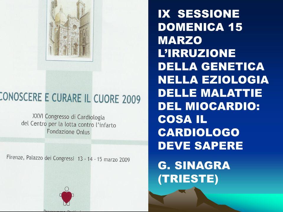 IX SESSIONE DOMENICA 15 MARZO LIRRUZIONE DELLA GENETICA NELLA EZIOLOGIA DELLE MALATTIE DEL MIOCARDIO: COSA IL CARDIOLOGO DEVE SAPERE G.