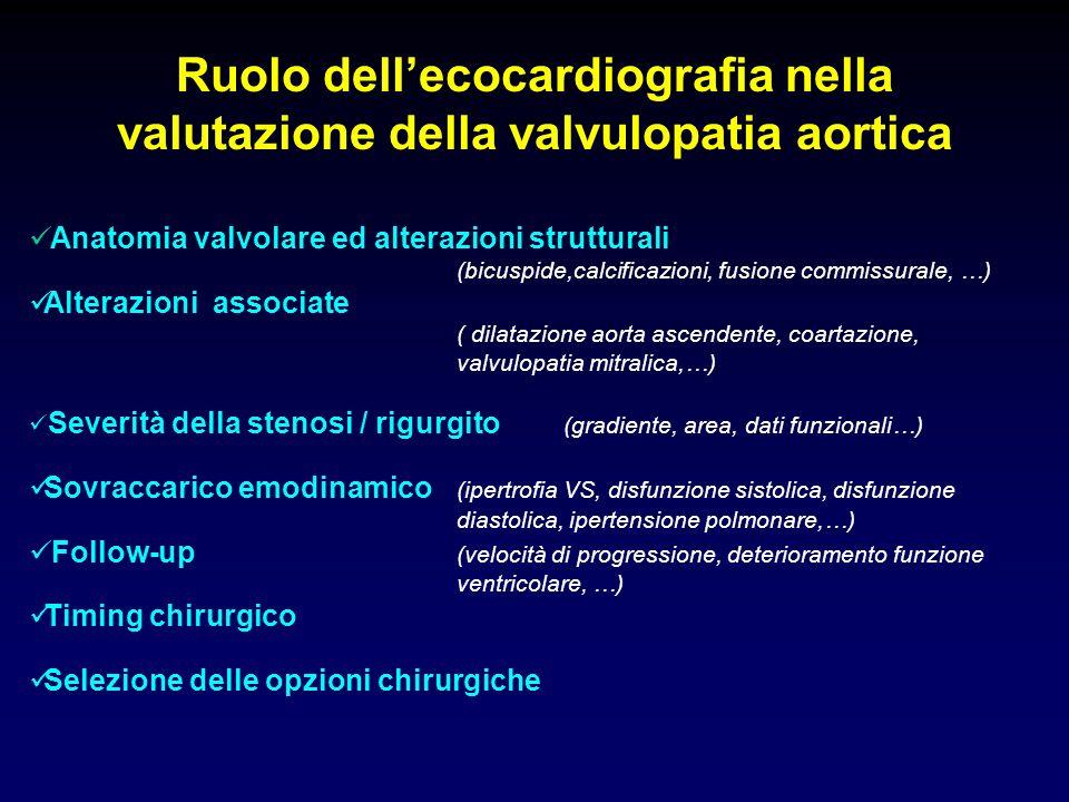 Anatomia valvolare ed alterazioni strutturali (bicuspide,calcificazioni, fusione commissurale, …) Alterazioni associate ( dilatazione aorta ascendente