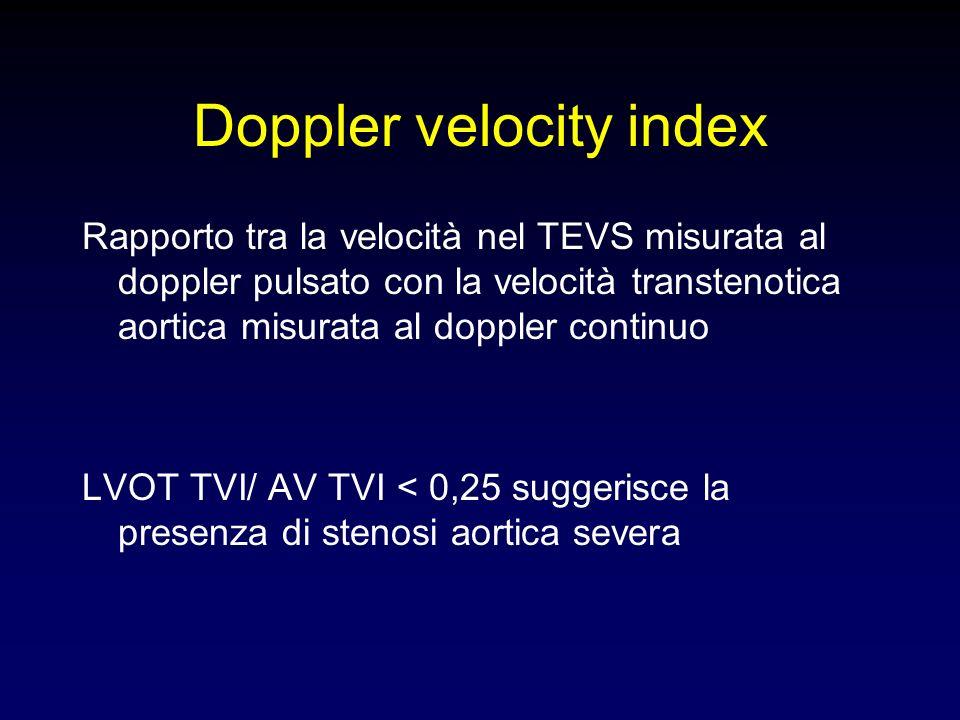 Doppler velocity index Rapporto tra la velocità nel TEVS misurata al doppler pulsato con la velocità transtenotica aortica misurata al doppler continu