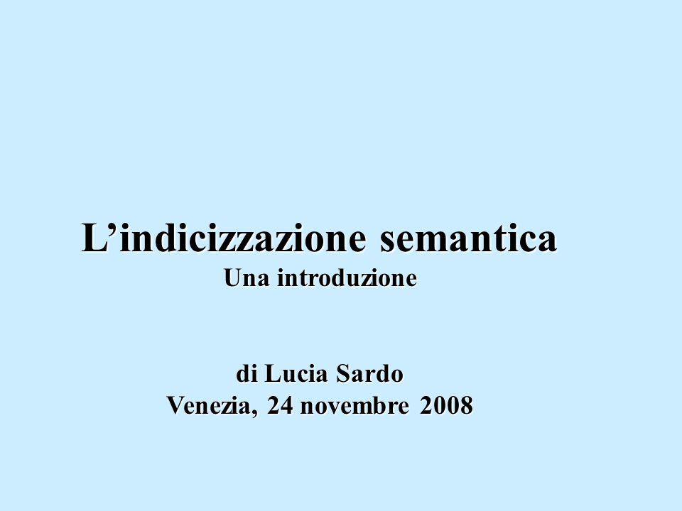 Lindicizzazione semantica Una introduzione di Lucia Sardo Venezia, 24 novembre 2008